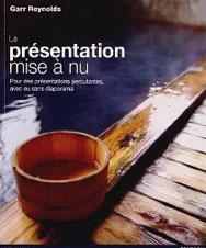 La présentation mise à nu de Garr Reynolds Pour des présentations percutantes, avec ou sans diaporama Édition 2012