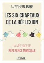 Les six chapeaux de la réflexion, la méthode de référence mondiale, Edward de Bono