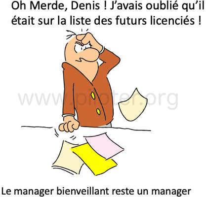 Oh merde! Denis, j'avais publié qu'il était sur la liste des futurs licenciés !... Le manager bienveillant reste un manager