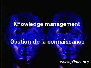 Knowlege management Gestion de la connaissance