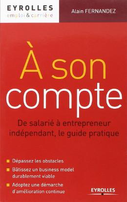 Á son Compte, Entrependre en Indépendant, guide pratique