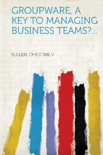 Groupware, a Key to Managing Business Teams?...