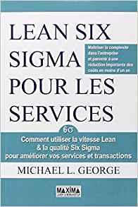 Lean Six Sigma pour les services : Comment utiliser la vitesse Lean & la qualité Six Sigma pour améliorer vos services et transactions