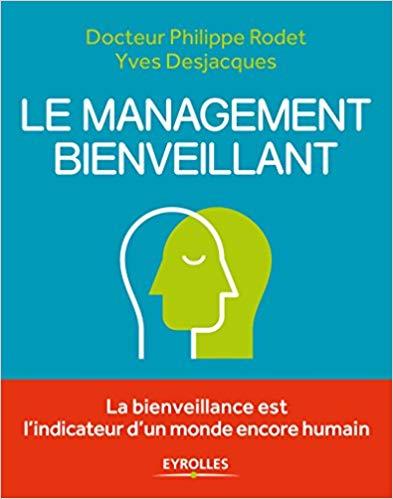 Le management bienveillant: La bienveillance est l'indicateur d'un monde encore humain