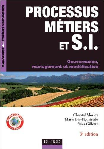 Processus métiers et systèmes d'informations : Gouvernance, management, modélisation - 3e édition