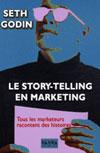 Tous les marketeurs sont des menteurs : Tant mieux, car les consommateurs adorent qu'on leur raconte des histoires, Seth Godin