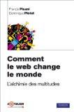 Comment le web change le monde : L'alchimie des multitudes