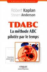 TDABC La méthode ABC pilotée par le temps Robert Kaplan, Steven Anderson