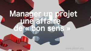 Manager un projet : une affaire de « bon sens »